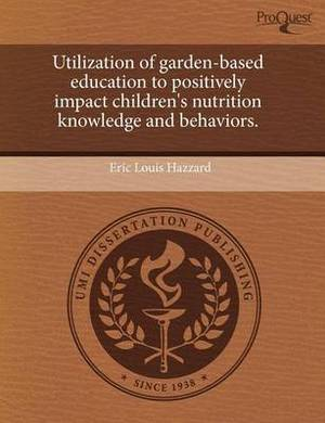 Utilization of Garden-Based Education to Positively Impact Children's Nutrition Knowledge and Behaviors