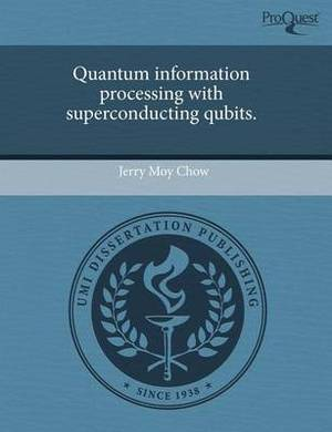 Quantum Information Processing with Superconducting Qubits