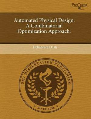 Automated Physical Design: A Combinatorial Optimization Approach