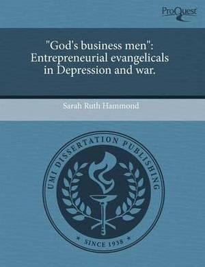 God's Business Men : Entrepreneurial Evangelicals in Depression and War.