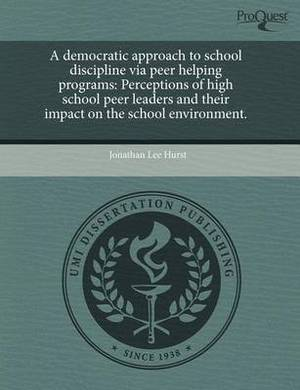 A Democratic Approach to School Discipline Via Peer Helping Programs: Perceptions of High School Peer Leaders and Their Impact on the School Environ