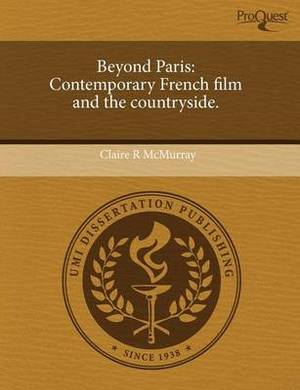Beyond Paris: Contemporary French Film and the Countryside.