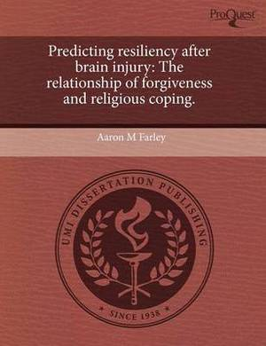 Predicting Resiliency After Brain Injury: The Relationship of Forgiveness and Religious Coping