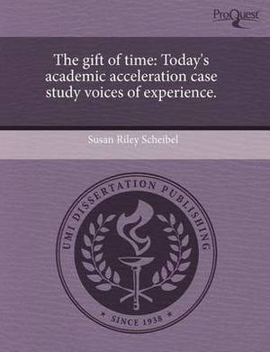 The Gift of Time: Today's Academic Acceleration Case Study Voices of Experience