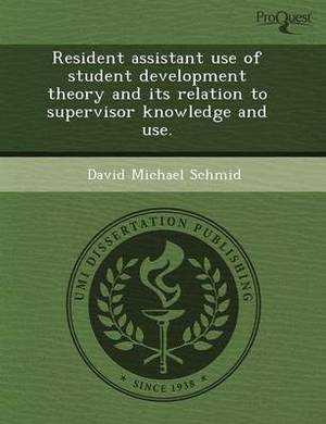 Resident Assistant Use of Student Development Theory and Its Relation to Supervisor Knowledge and Use