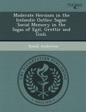 Moderate Heroism in the Icelandic Outlaw Sagas: Social Memory in the Sagas of Egil
