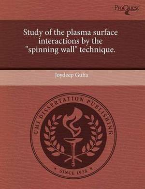 Study of the Plasma Surface Interactions by the Spinning Wall Technique