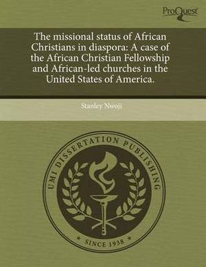 The Missional Status of African Christians in Diaspora: A Case of the African Christian Fellowship and African-Led Churches in the United States of Am