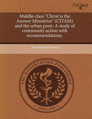 Middle-Class Christ Is the Answer Ministries (Citam) and the Urban Poor: A Study of Community Action with Recommendations