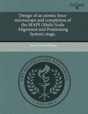 Design of an Atomic Force Microscope and Completion of the Maps (Multi-Scale Alignment and Positioning System) Stage