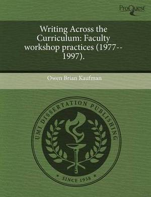 Writing Across the Curriculum: Faculty Workshop Practices (1977--1997)
