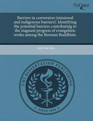 Barriers in Conversion (Missional and Indigenous Barriers): Identifying the Potential Barriers Contributing to the Stagnant Progress of Evangelistic W