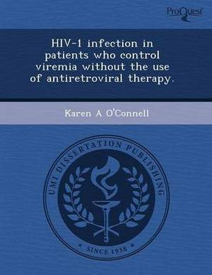 HIV-1 Infection in Patients Who Control Viremia Without the Use of Antiretroviral Therapy