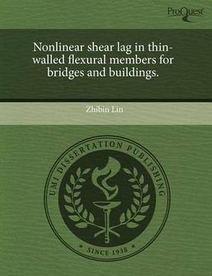 Nonlinear Shear Lag in Thin-Walled Flexural Members for Bridges and Buildings