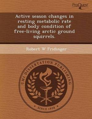 Active Season Changes in Resting Metabolic Rate and Body Condition of Free-Living Arctic Ground Squirrels