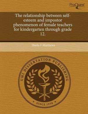 The Relationship Between Self-Esteem and Impostor Phenomenon of Female Teachers for Kindergarten Through Grade 12