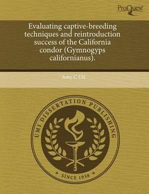 Evaluating Captive-Breeding Techniques and Reintroduction Success of the California Condor (Gymnogyps Californianus)