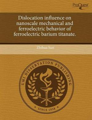 Dislocation Influence on Nanoscale Mechanical and Ferroelectric Behavior of Ferroelectric Barium Titanate