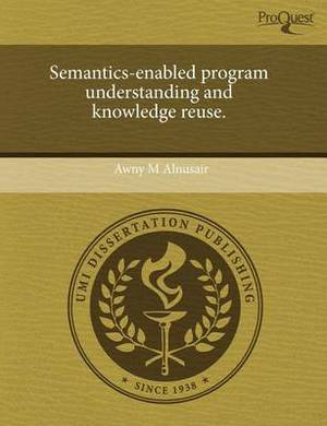 Semantics-Enabled Program Understanding and Knowledge Reuse
