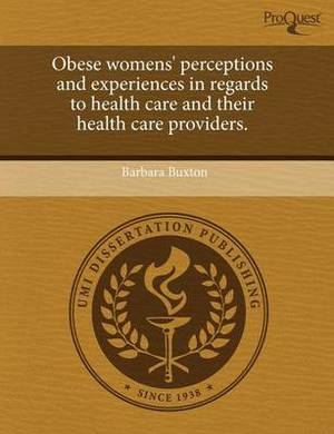 Obese Womens' Perceptions and Experiences in Regards to Health Care and Their Health Care Providers