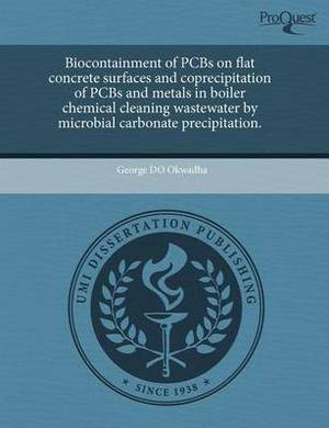 Biocontainment of PCBs on Flat Concrete Surfaces and Coprecipitation of PCBs and Metals in Boiler Chemical Cleaning Wastewater by Microbial Carbonate
