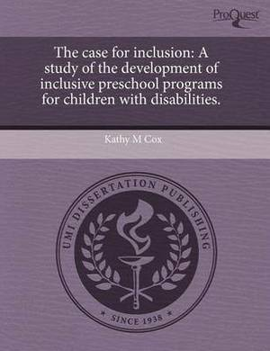 The Case for Inclusion: A Study of the Development of Inclusive Preschool Programs for Children with Disabilities