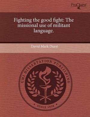 Fighting the Good Fight: The Missional Use of Militant Language
