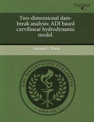Two-Dimensional Dam-Break Analysis: Adi Based Curvilinear Hydrodynamic Model