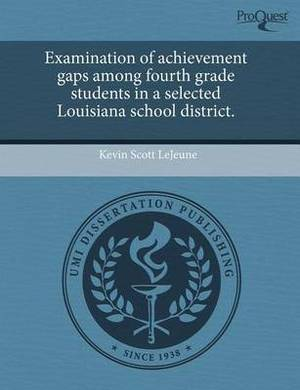Examination of Achievement Gaps Among Fourth Grade Students in a Selected Louisiana School District