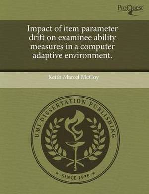 Impact of Item Parameter Drift on Examinee Ability Measures in a Computer Adaptive Environment