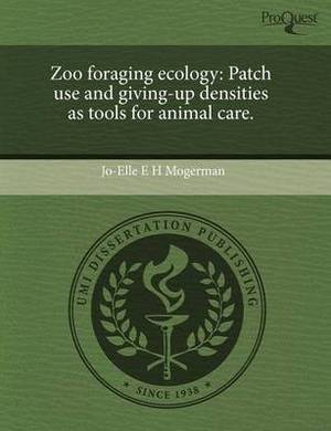 Zoo Foraging Ecology: Patch Use and Giving-Up Densities as Tools for Animal Care
