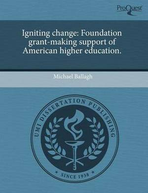Igniting Change: Foundation Grant-Making Support of American Higher Education