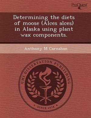 Determining the Diets of Moose (Alces Alces) in Alaska Using Plant Wax Components