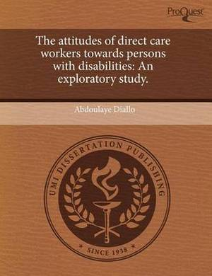 The Attitudes of Direct Care Workers Towards Persons with Disabilities: An Exploratory Study