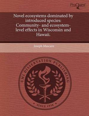 Novel Ecosystems Dominated by Introduced Species: Community- And Ecosystem-Level Effects in Wisconsin and Hawaii