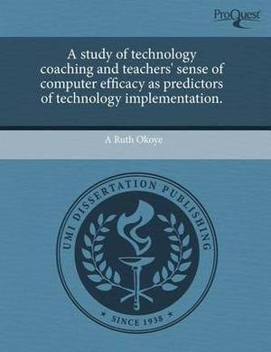 A Study of Technology Coaching and Teachers' Sense of Computer Efficacy as Predictors of Technology Implementation