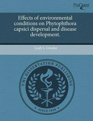 Effects of Environmental Conditions on Phytophthora Capsici Dispersal and Disease Development