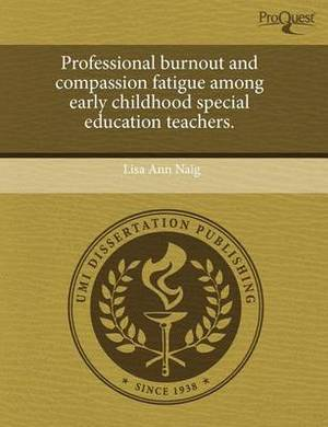 Professional Burnout and Compassion Fatigue Among Early Childhood Special Education Teachers