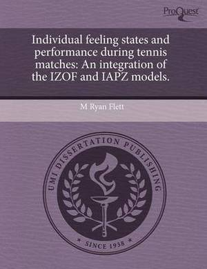 Individual Feeling States and Performance During Tennis Matches: An Integration of the Izof and Iapz Models