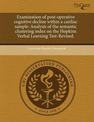 Examination of Post-Operative Cognitive Decline Within a Cardiac Sample: Analysis of the Semantic Clustering Index on the Hopkins Verbal Learning Test