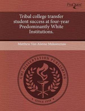 Tribal College Transfer Student Success at Four-Year Predominantly White Institutions