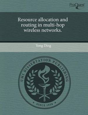 Resource Allocation and Routing in Multi-Hop Wireless Networks