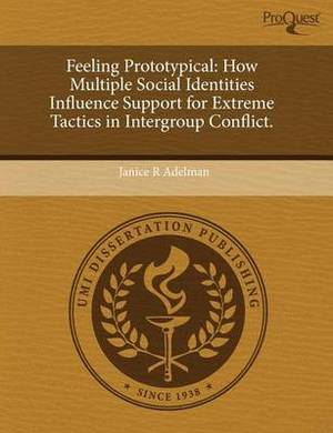 Feeling Prototypical: How Multiple Social Identities Influence Support for Extreme Tactics in Intergroup Conflict