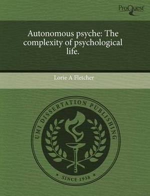 Autonomous Psyche: The Complexity of Psychological Life