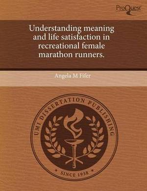 Understanding Meaning and Life Satisfaction in Recreational Female Marathon Runners