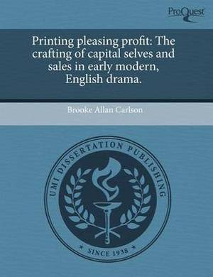 Printing Pleasing Profit: The Crafting of Capital Selves and Sales in Early Modern