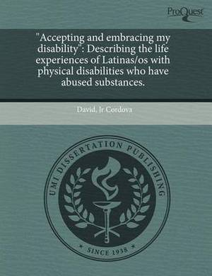 Accepting and Embracing My Disability: Describing the Life Experiences of Latinas/OS with Physical Disabilities Who Have Abused Substances