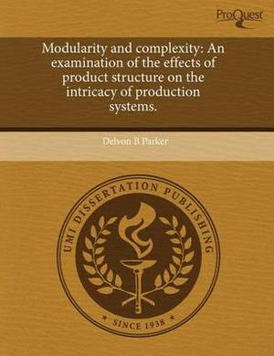 Modularity and Complexity: An Examination of the Effects of Product Structure on the Intricacy of Production Systems