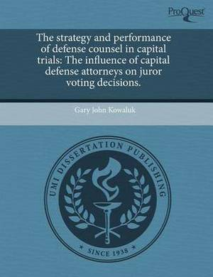 The Strategy and Performance of Defense Counsel in Capital Trials: The Influence of Capital Defense Attorneys on Juror Voting Decisions