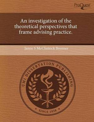 An Investigation of the Theoretical Perspectives That Frame Advising Practice